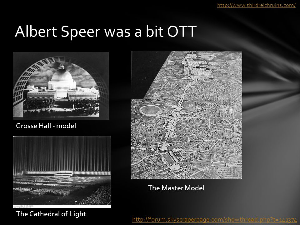 Albert Speer was a bit OTT Grosse Hall - model The Cathedral of Light http://forum.skyscraperpage.com/showthread.php?t=141374 The Master Model http://www.thirdreichruins.com/