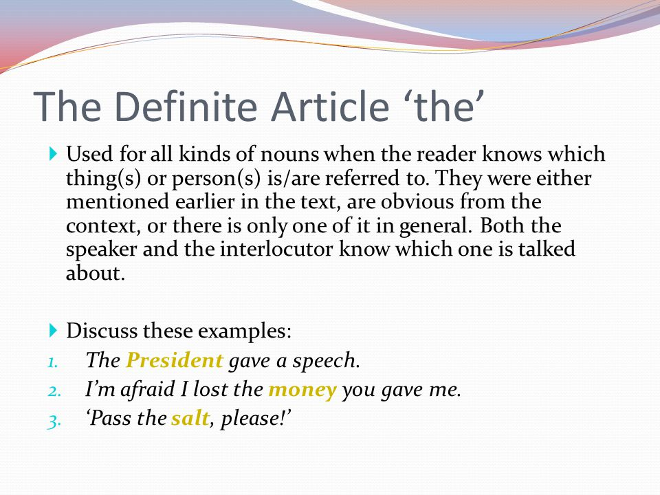  Used for all kinds of nouns when the reader knows which thing(s) or person(s) is/are referred to. They were either mentioned earlier in the text, ar