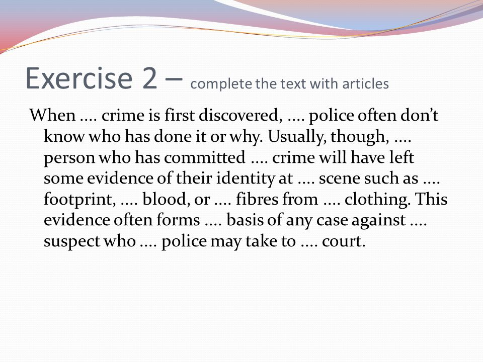 When.... crime is first discovered,.... police often don't know who has done it or why.