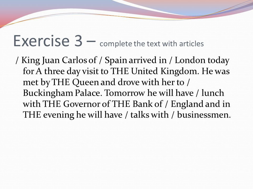 / King Juan Carlos of / Spain arrived in / London today for A three day visit to THE United Kingdom. He was met by THE Queen and drove with her to / B