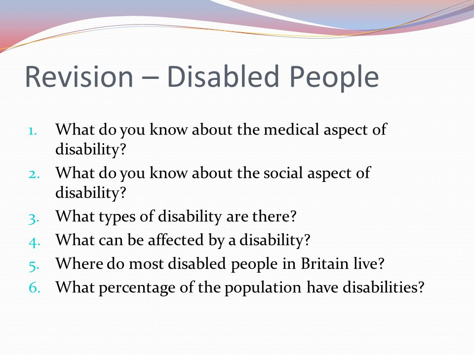 1. What do you know about the medical aspect of disability? 2. What do you know about the social aspect of disability? 3. What types of disability are