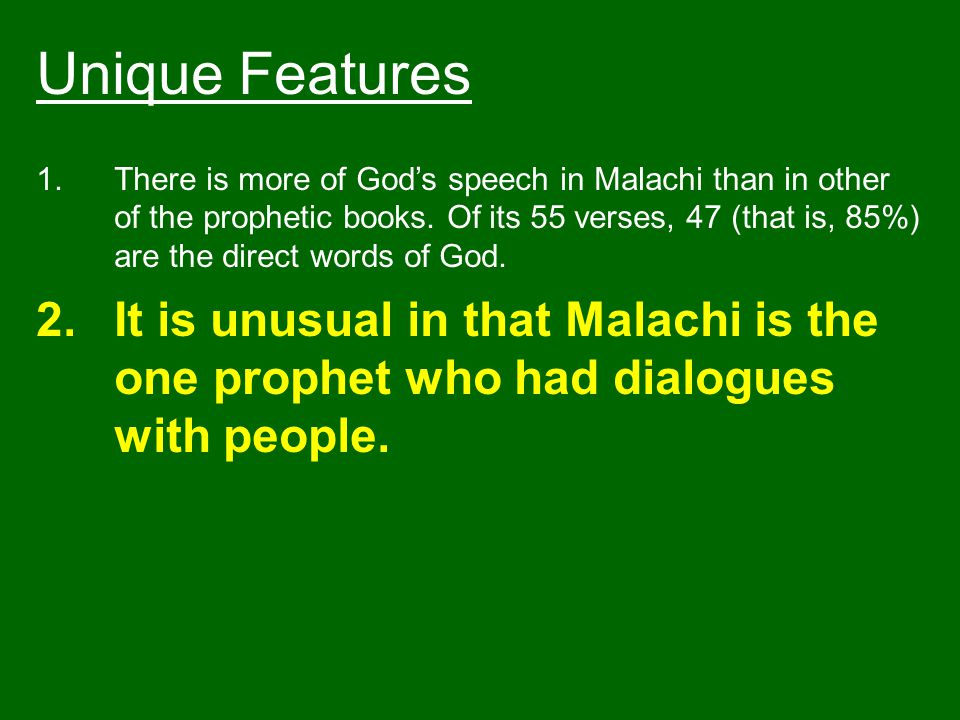 Unique Features 2.It is unusual in that Malachi is the one prophet who had dialogues with people.