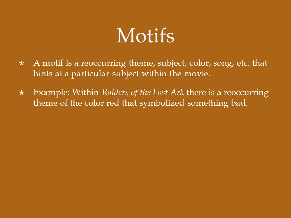 Motifs  A motif is a reoccurring theme, subject, color, song, etc.