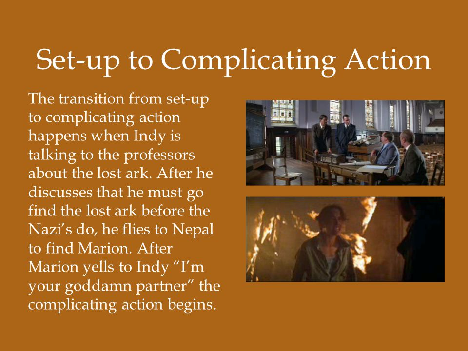 Set-up to Complicating Action The transition from set-up to complicating action happens when Indy is talking to the professors about the lost ark.