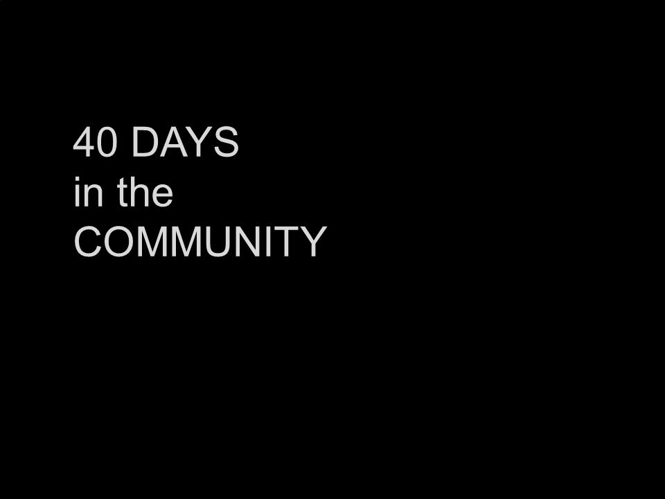 40 DAYS in the COMMUNITY