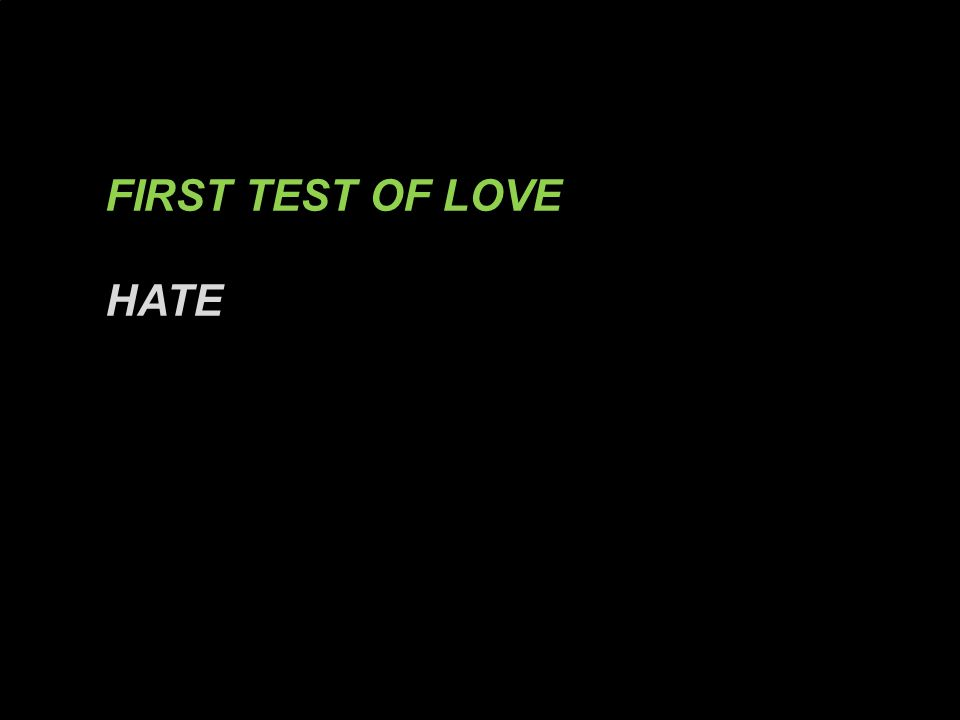 FIRST TEST OF LOVE HATE