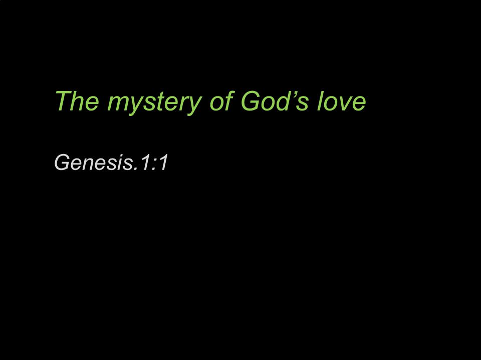 The mystery of God's love Genesis.1:1