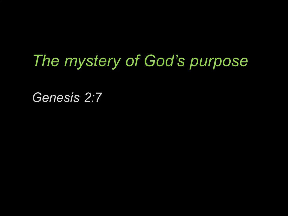 The mystery of God's purpose Genesis 2:7