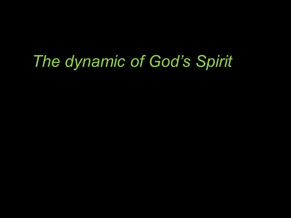 The dynamic of God's Spirit