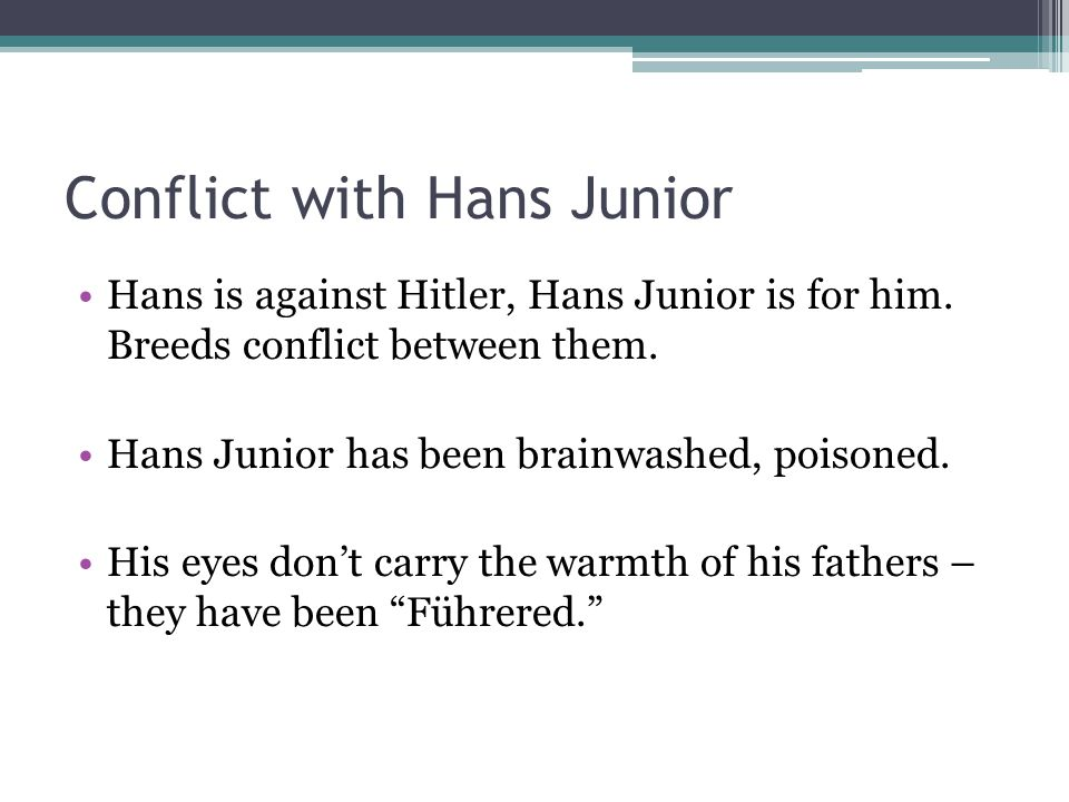 Conflict with Hans Junior Hans is against Hitler, Hans Junior is for him.