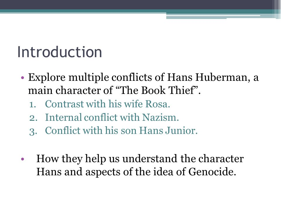 Internal Conflict Hans represents all oppressed Germans in WWII Gives us an insight into German people at this time.
