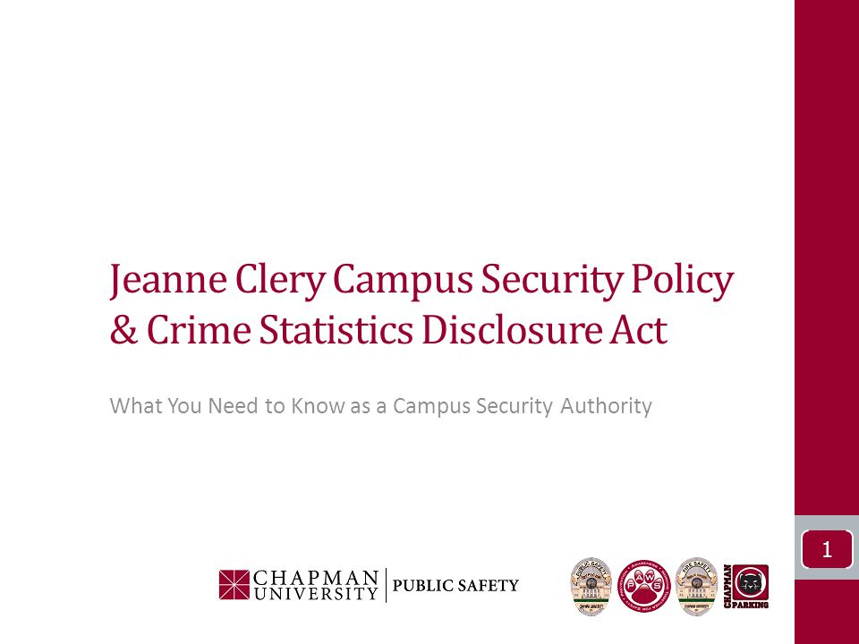 Jeanne Clery Campus Security Policy & Crime Statistics Disclosure Act What You Need to Know as a Campus Security Authority 1