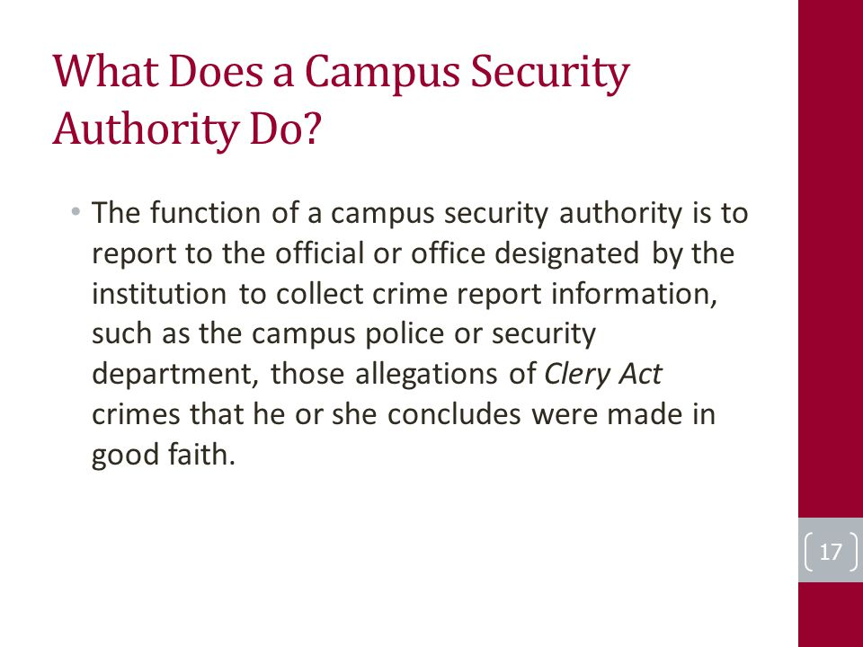 What Does a Campus Security Authority Do? The function of a campus security authority is to report to the official or office designated by the institu