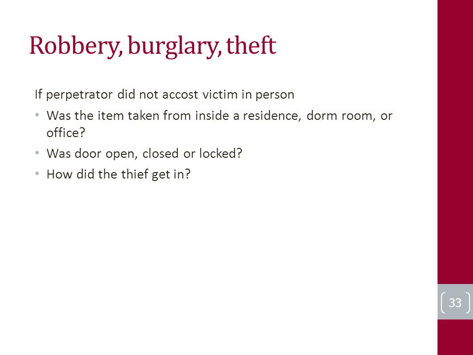 Robbery, burglary, theft If perpetrator did not accost victim in person Was the item taken from inside a residence, dorm room, or office? Was door ope