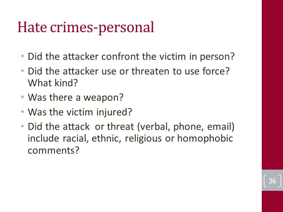 Hate crimes-personal Did the attacker confront the victim in person.