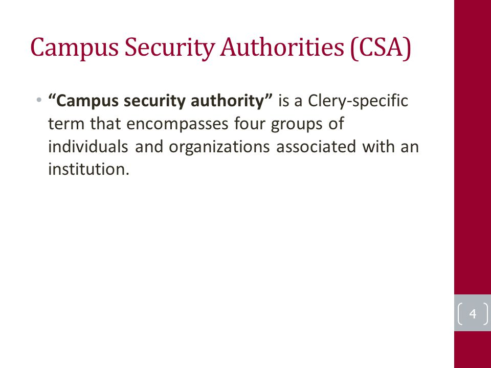 Campus Security Authorities (CSA) Campus security authority is a Clery-specific term that encompasses four groups of individuals and organizations associated with an institution.