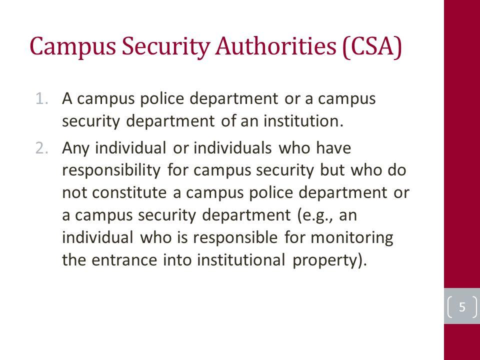 Campus Security Authorities (CSA) 1.A campus police department or a campus security department of an institution.