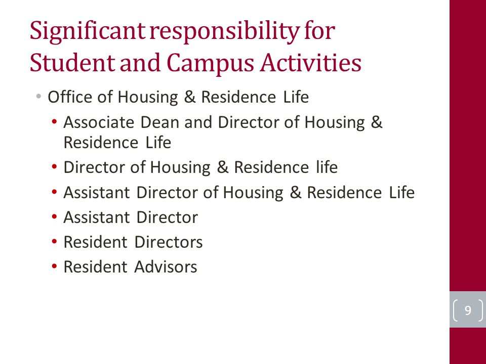 Significant responsibility for Student and Campus Activities Office of Housing & Residence Life Associate Dean and Director of Housing & Residence Life Director of Housing & Residence life Assistant Director of Housing & Residence Life Assistant Director Resident Directors Resident Advisors 9