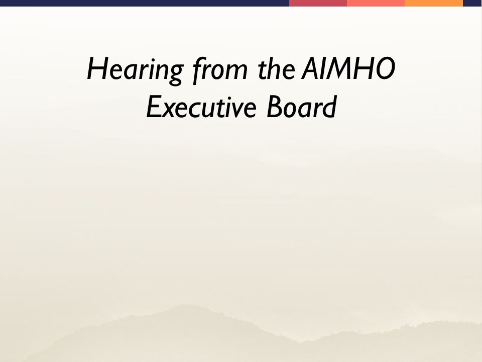 Hearing from the AIMHO Executive Board