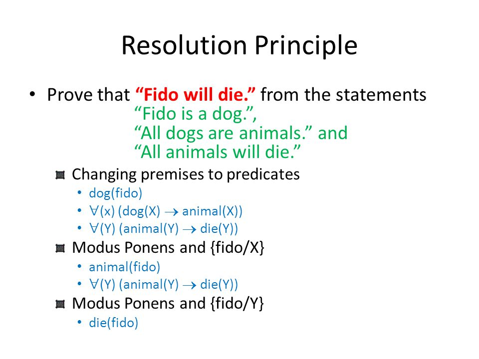 """Resolution Principle Prove that """"Fido will die."""" from the statements """"Fido is a dog."""", """"All dogs are animals."""" and """"All animals will die."""" Changing pr"""