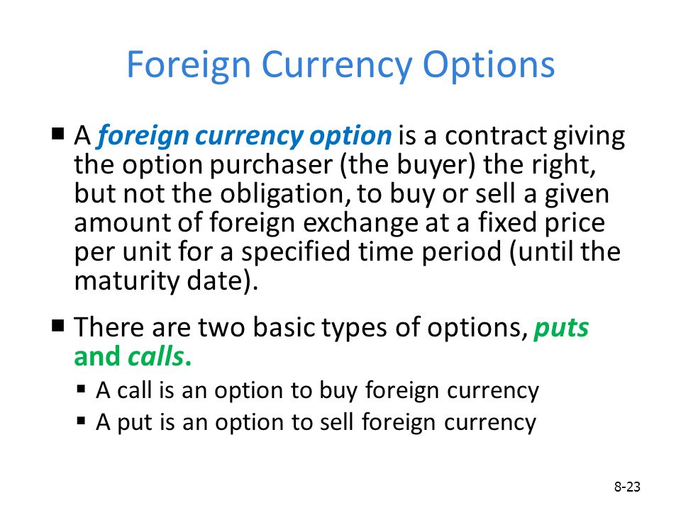 Foreign Currency Options  A foreign currency option is a contract giving the option purchaser (the buyer) the right, but not the obligation, to buy o