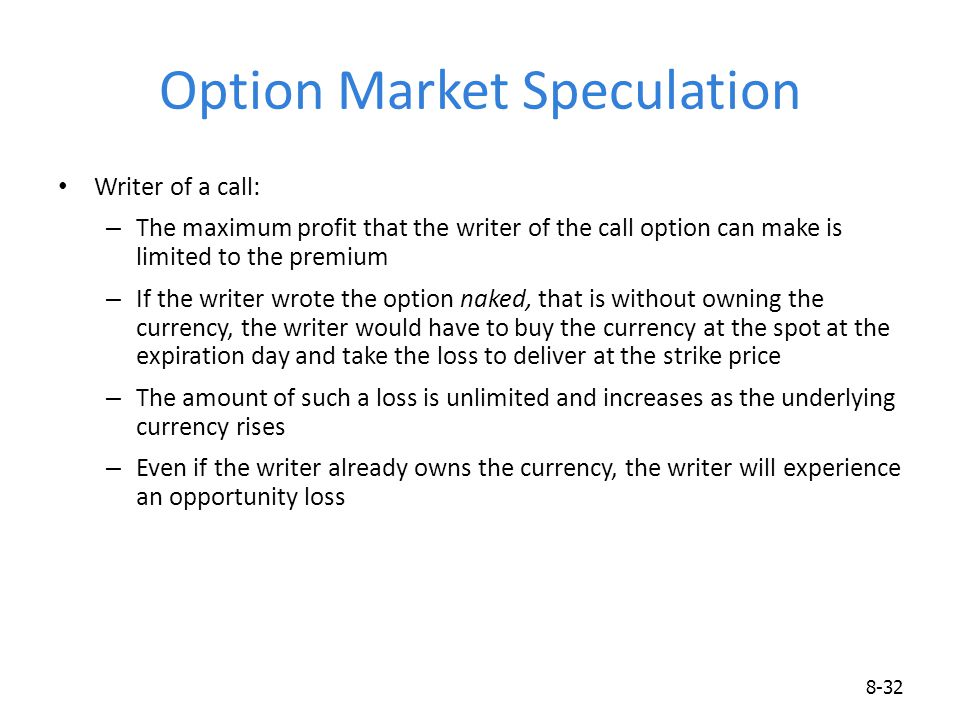 Option Market Speculation Writer of a call: – The maximum profit that the writer of the call option can make is limited to the premium – If the writer