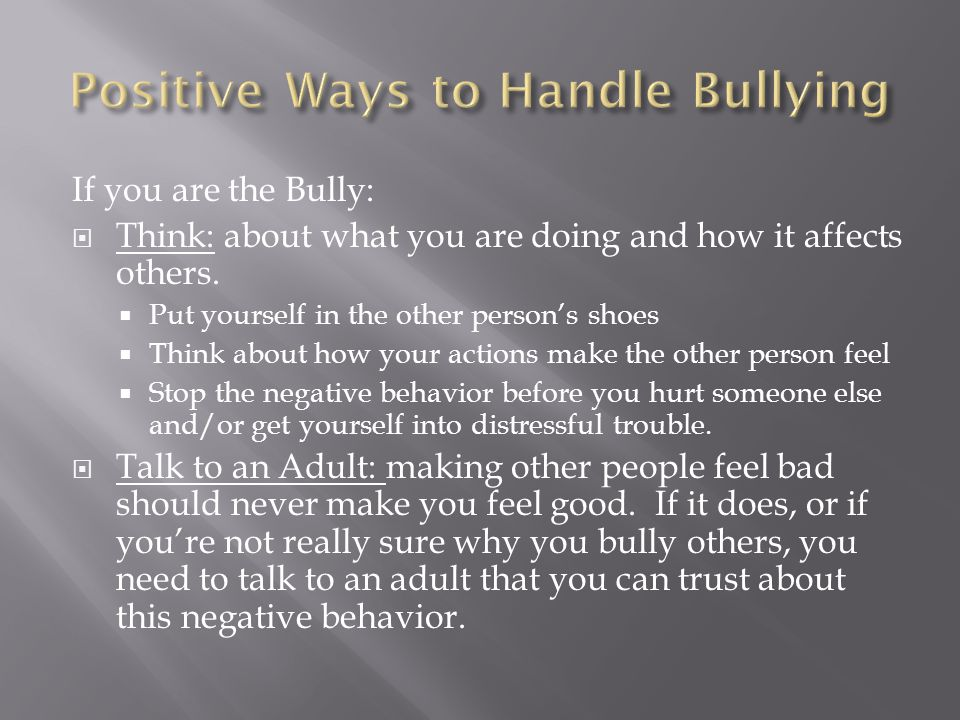 If you are a Bystander  Report : the bullying to an adult.