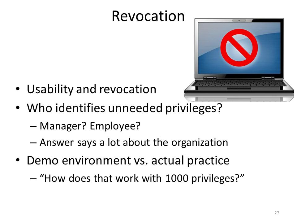 Revocation Usability and revocation Who identifies unneeded privileges.
