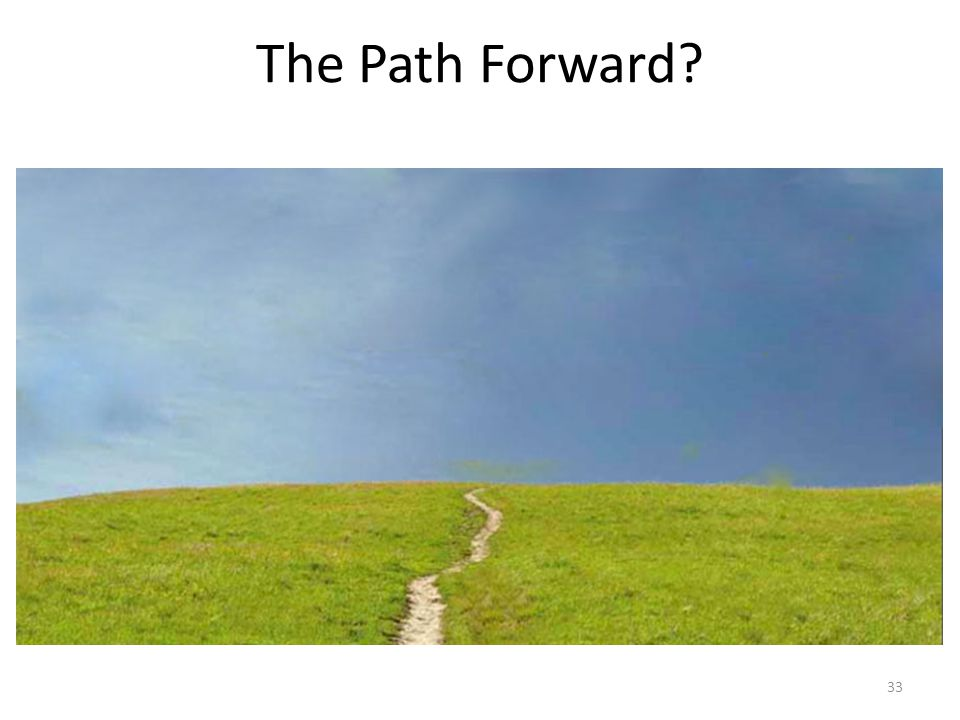 The Path Forward? 33