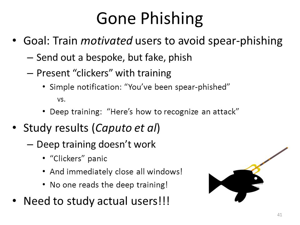 "Gone Phishing Goal: Train motivated users to avoid spear-phishing – Send out a bespoke, but fake, phish – Present ""clickers"" with training Simple noti"