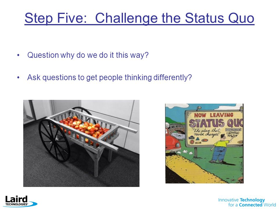 Step Five: Challenge the Status Quo Question why do we do it this way.