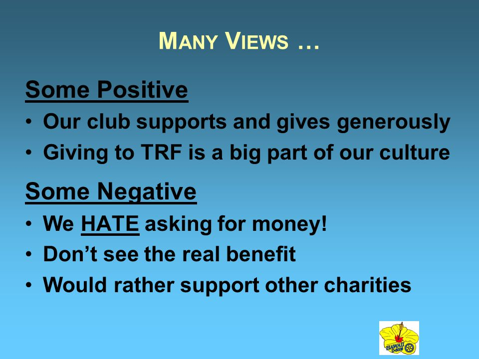 Some Positive Our club supports and gives generously Giving to TRF is a big part of our culture Some Negative We HATE asking for money.