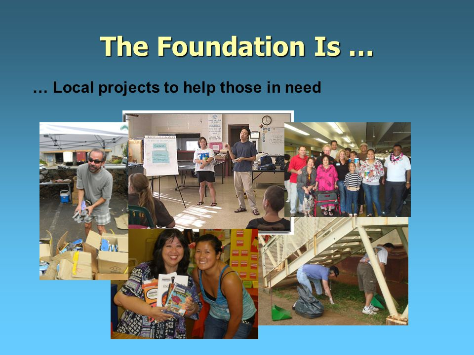 … Local projects to help those in need The Foundation Is …
