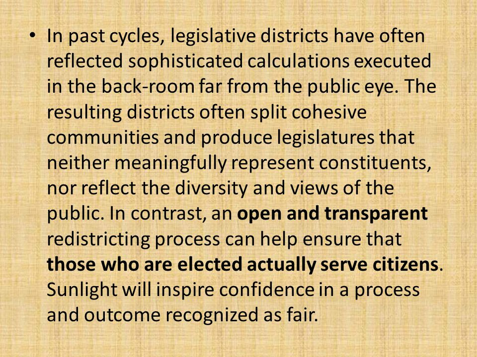 In past cycles, legislative districts have often reflected sophisticated calculations executed in the back-room far from the public eye.