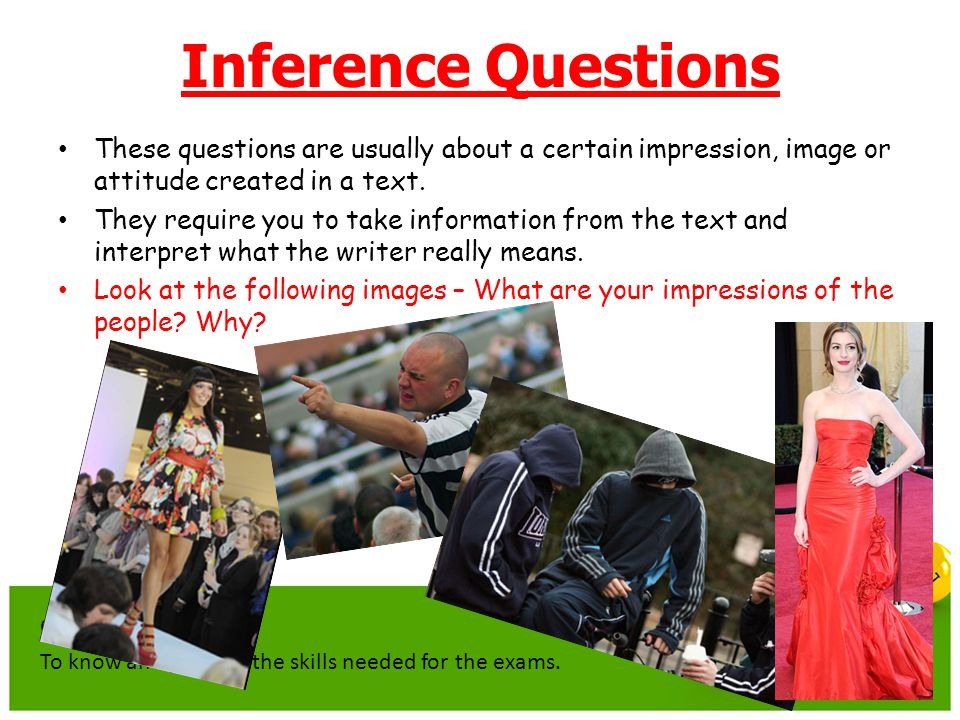 2 Inference Questions These questions are usually about a certain impression, image or attitude created in a text.