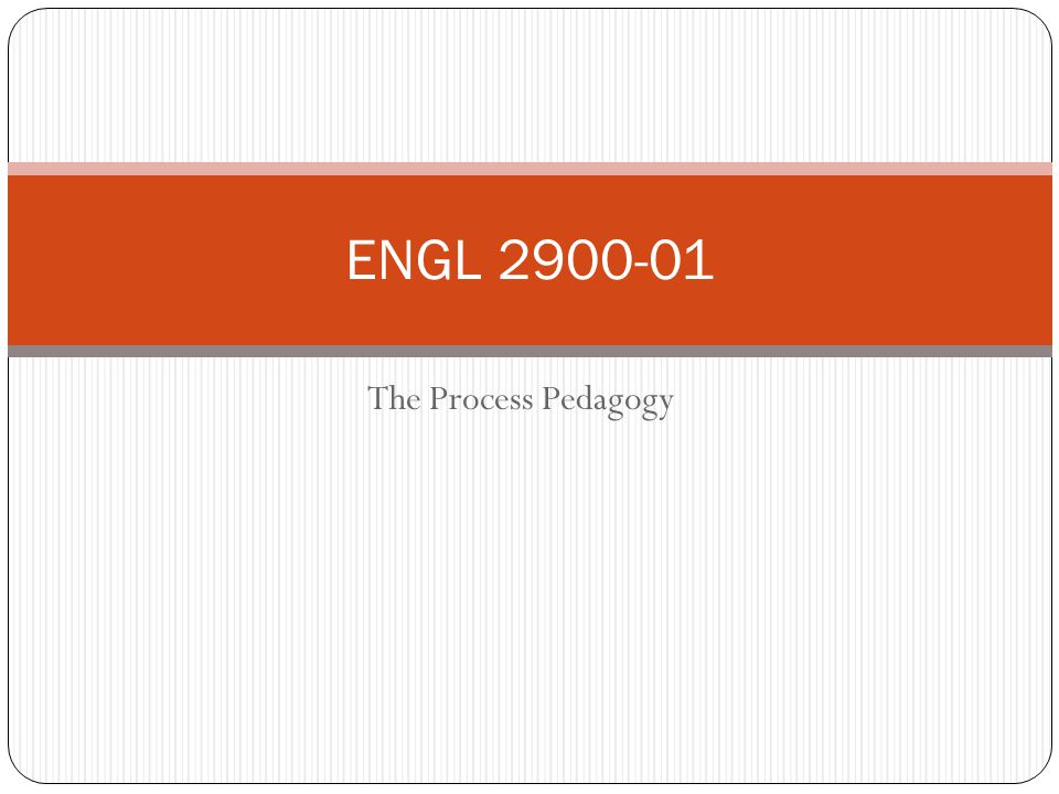 The Process Pedagogy ENGL 2900-01