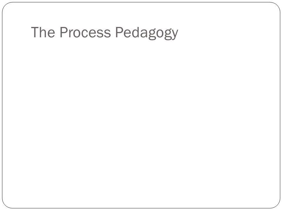 The Process Pedagogy