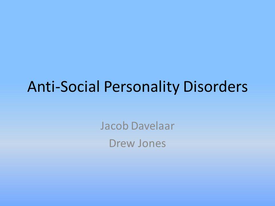 Anti-Social Personality Disorders Jacob Davelaar Drew Jones