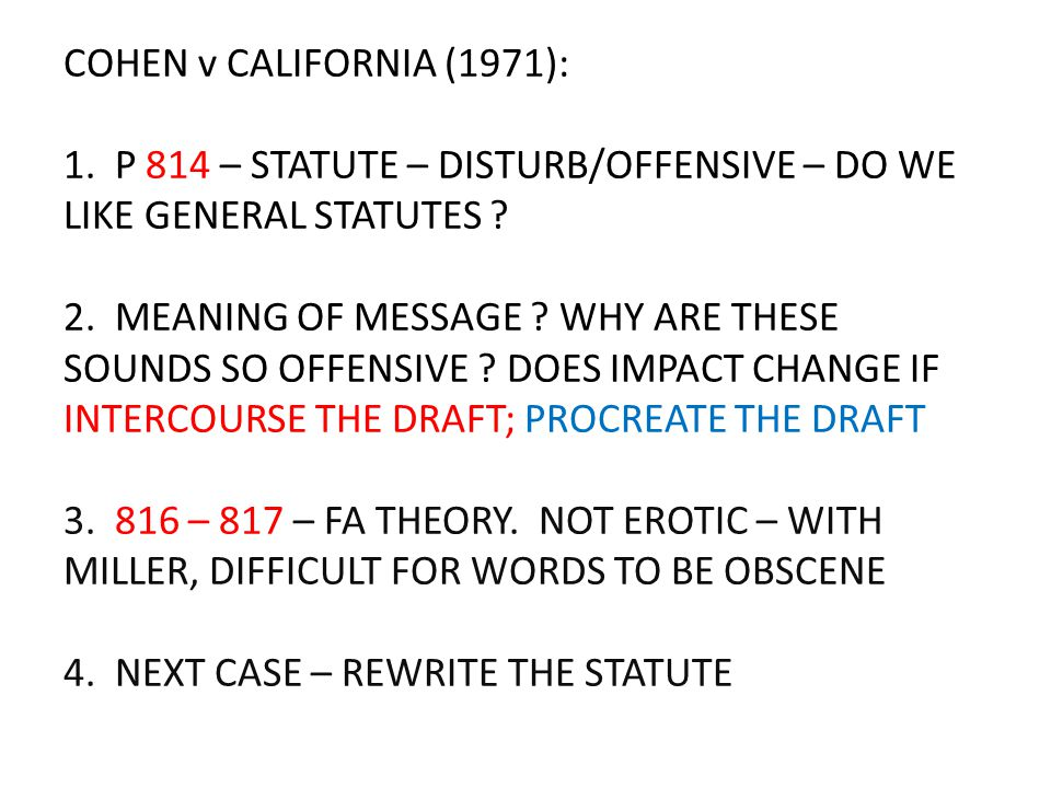 COHEN v CALIFORNIA (1971): 1. P 814 – STATUTE – DISTURB/OFFENSIVE – DO WE LIKE GENERAL STATUTES ? 2. MEANING OF MESSAGE ? WHY ARE THESE SOUNDS SO OFFE