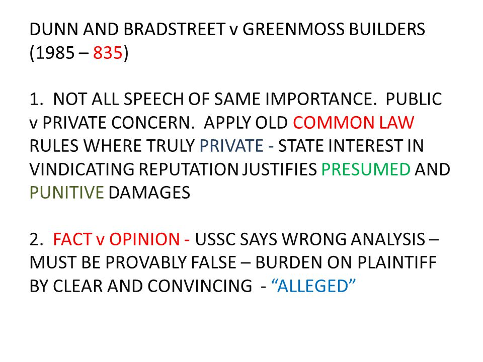 DUNN AND BRADSTREET v GREENMOSS BUILDERS (1985 – 835) 1. NOT ALL SPEECH OF SAME IMPORTANCE. PUBLIC v PRIVATE CONCERN. APPLY OLD COMMON LAW RULES WHERE