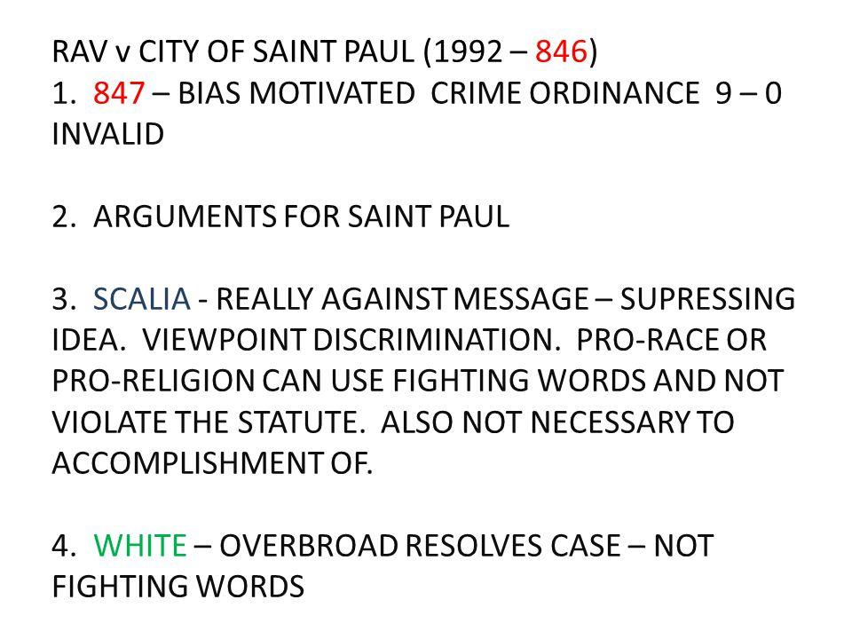 RAV v CITY OF SAINT PAUL (1992 – 846) 1. 847 – BIAS MOTIVATED CRIME ORDINANCE 9 – 0 INVALID 2. ARGUMENTS FOR SAINT PAUL 3. SCALIA - REALLY AGAINST MES