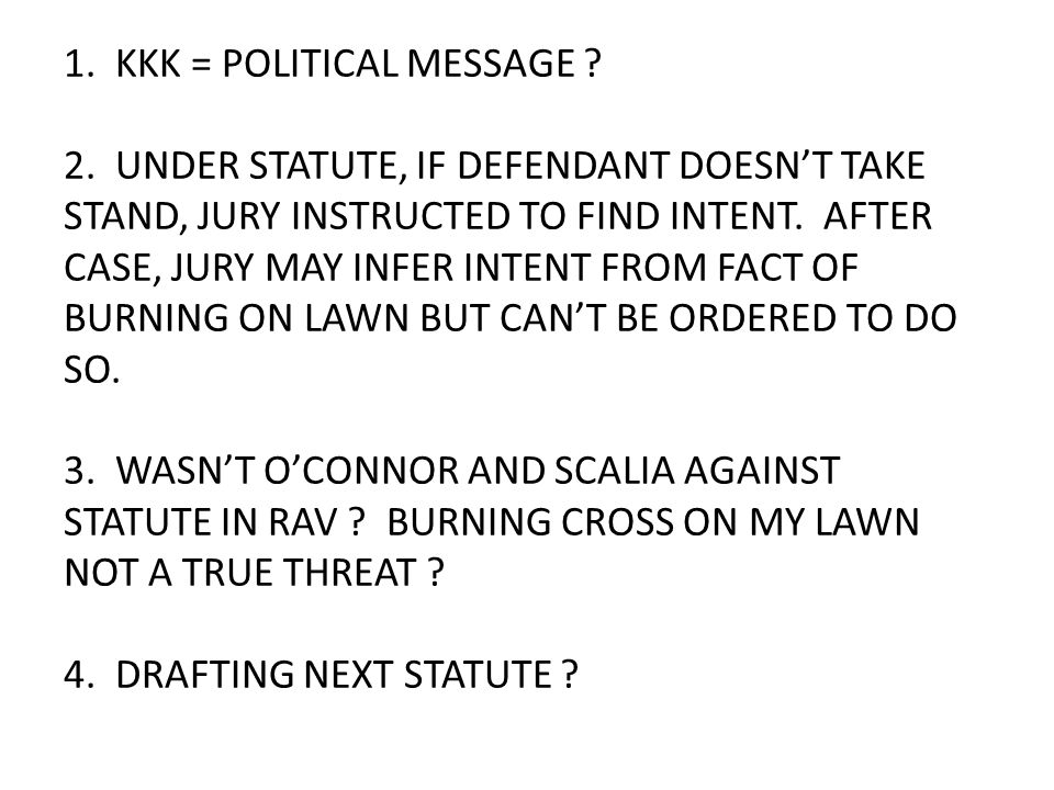 1. KKK = POLITICAL MESSAGE ? 2. UNDER STATUTE, IF DEFENDANT DOESN'T TAKE STAND, JURY INSTRUCTED TO FIND INTENT. AFTER CASE, JURY MAY INFER INTENT FROM