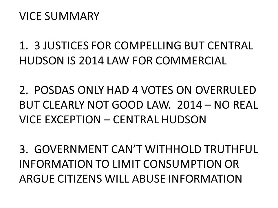 VICE SUMMARY 1. 3 JUSTICES FOR COMPELLING BUT CENTRAL HUDSON IS 2014 LAW FOR COMMERCIAL 2.