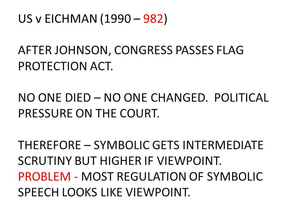 US v EICHMAN (1990 – 982) AFTER JOHNSON, CONGRESS PASSES FLAG PROTECTION ACT.