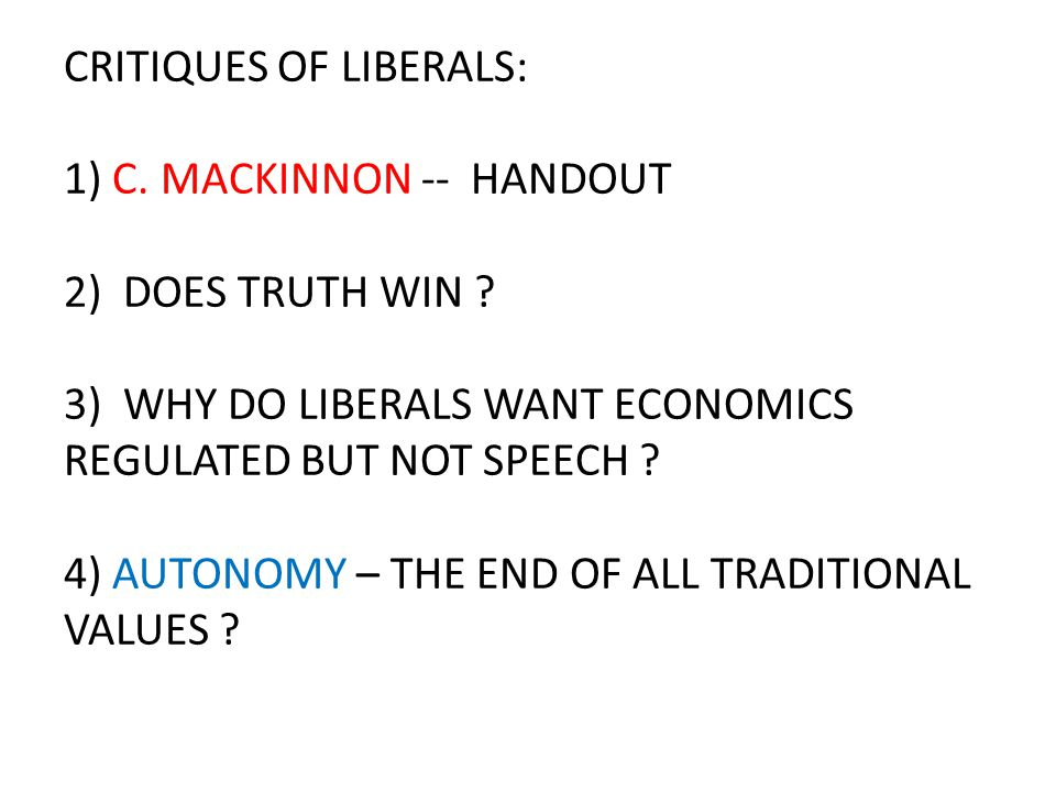 CRITIQUES OF LIBERALS: 1) C. MACKINNON -- HANDOUT 2) DOES TRUTH WIN .