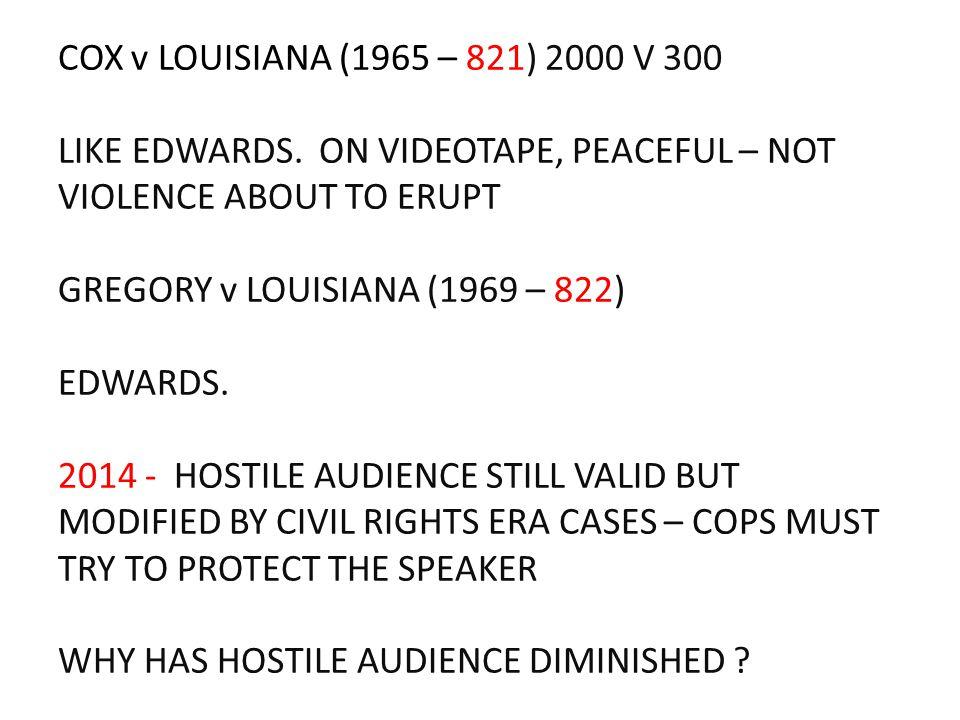 COX v LOUISIANA (1965 – 821) 2000 V 300 LIKE EDWARDS. ON VIDEOTAPE, PEACEFUL – NOT VIOLENCE ABOUT TO ERUPT GREGORY v LOUISIANA (1969 – 822) EDWARDS. 2