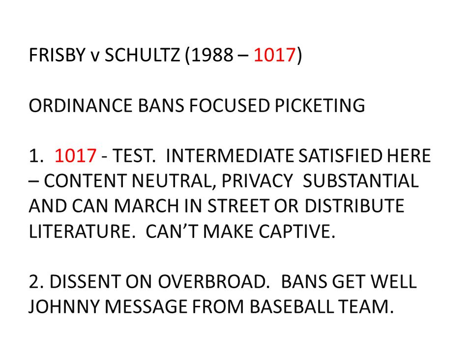 FRISBY v SCHULTZ (1988 – 1017) ORDINANCE BANS FOCUSED PICKETING 1.