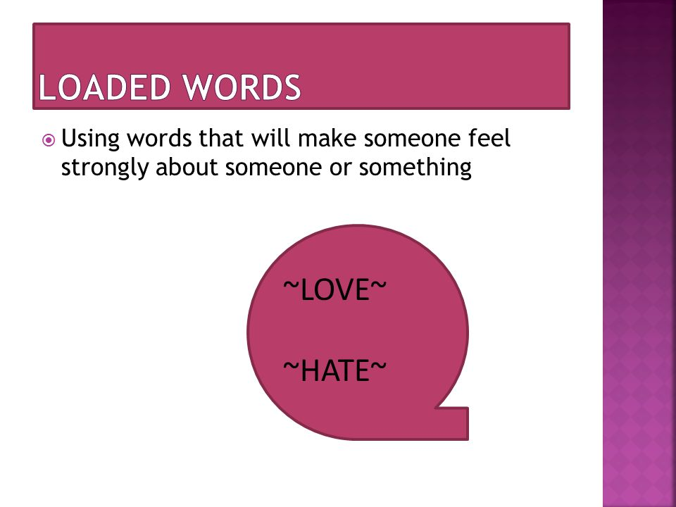  Using words that will make someone feel strongly about someone or something ~LOVE~ ~HATE~