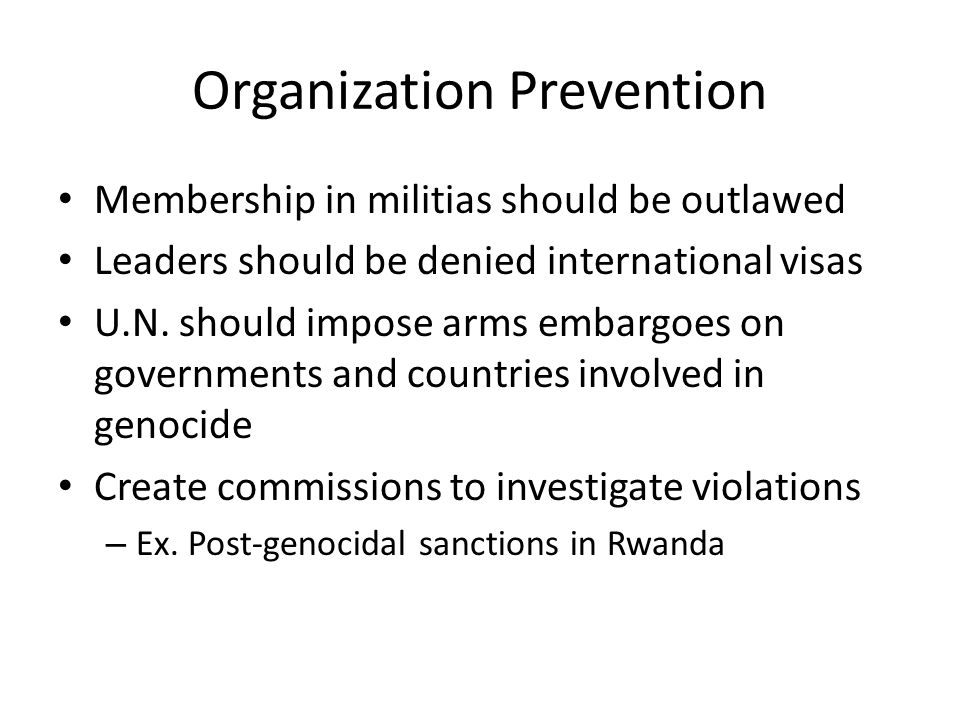 Organization Prevention Membership in militias should be outlawed Leaders should be denied international visas U.N. should impose arms embargoes on go