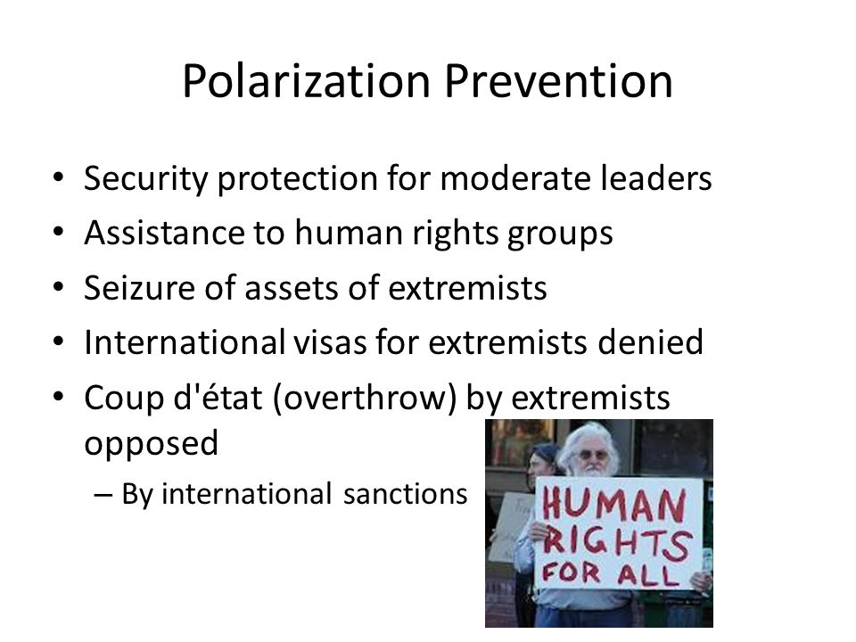 Polarization Prevention Security protection for moderate leaders Assistance to human rights groups Seizure of assets of extremists International visas